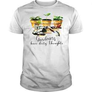 Gardeners Have Dirty Thoughts TShirt