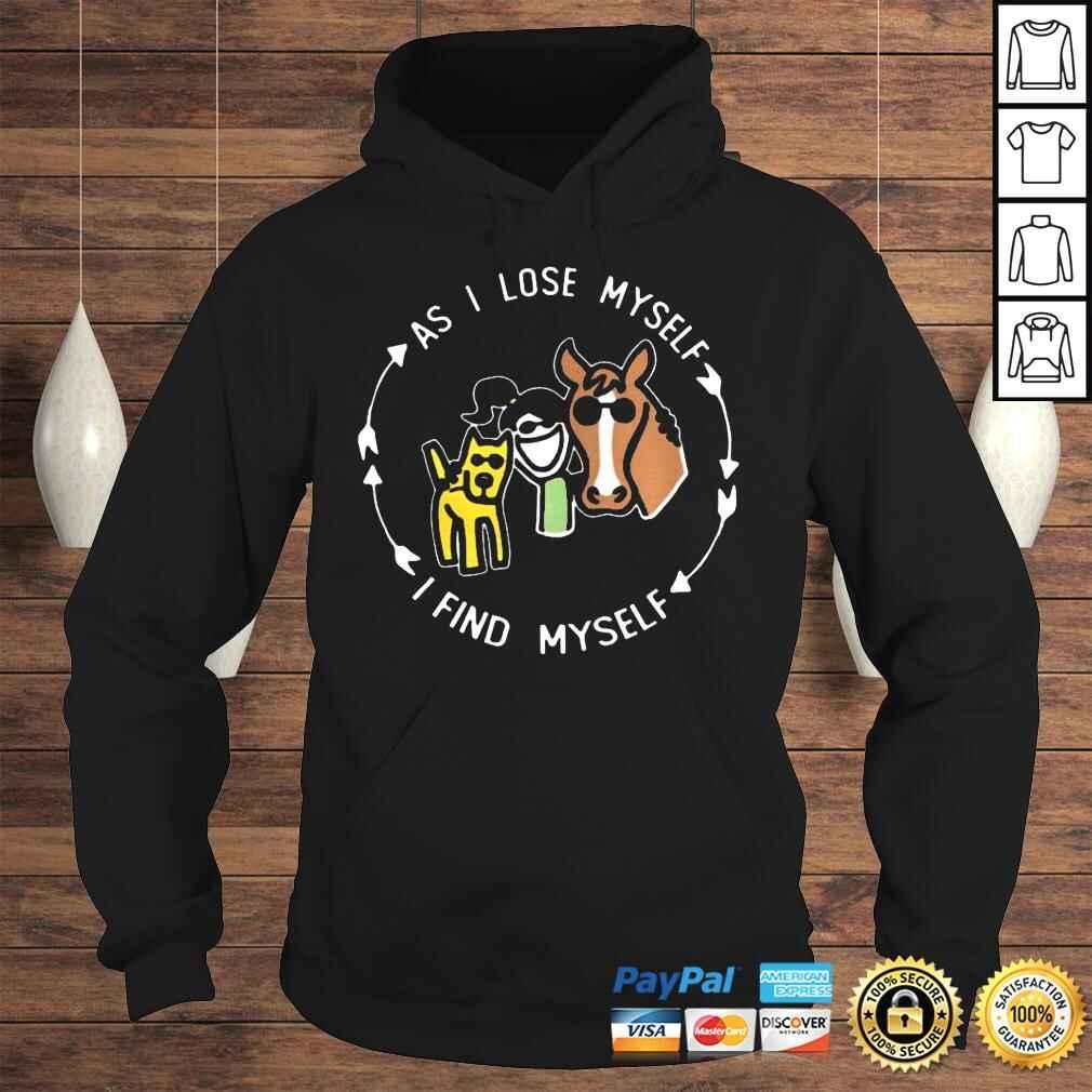 As I Lose Myself I Find Meself Girl Dog And Horse tshirt Hoodie