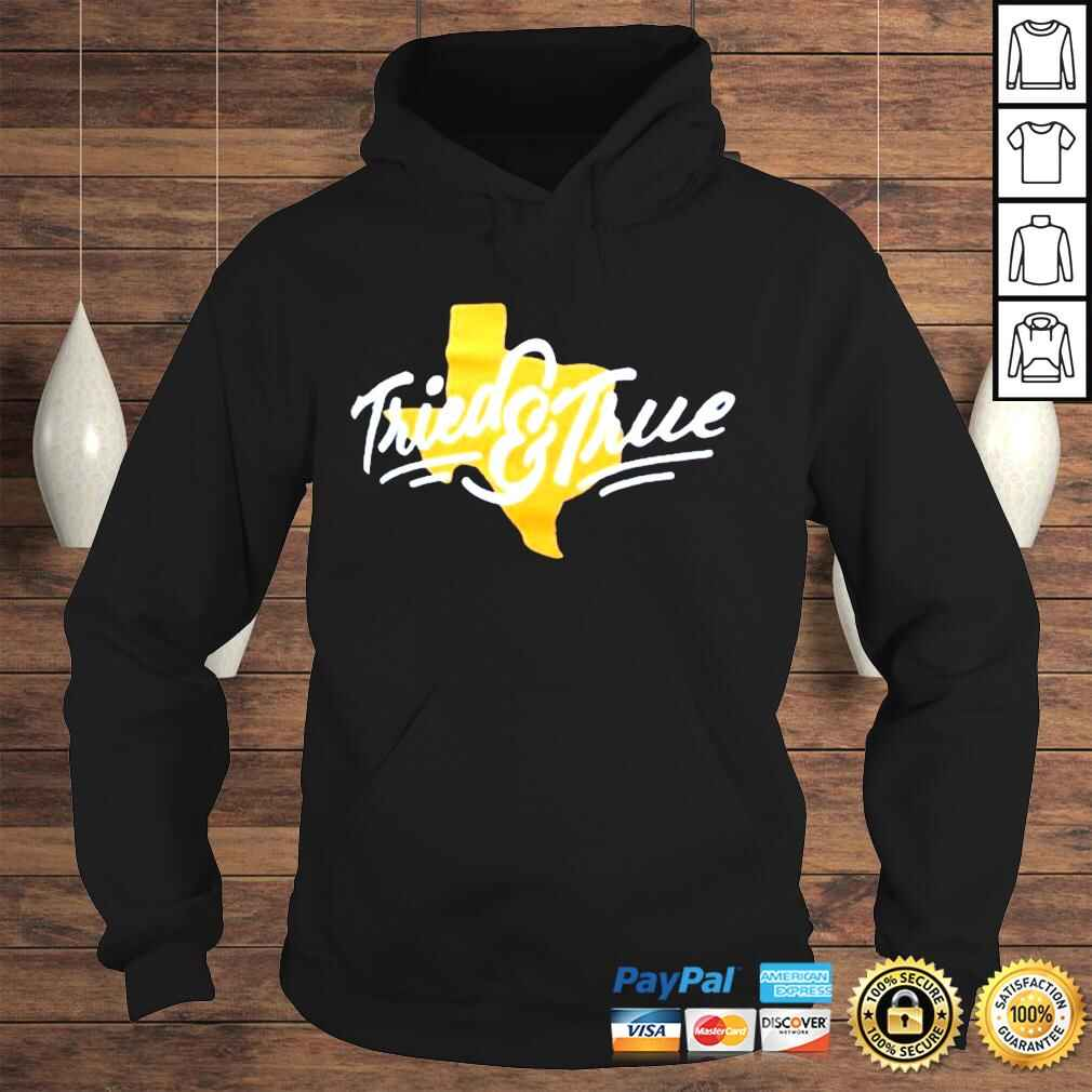 Tried and true Texas map T Shirt Hoodie