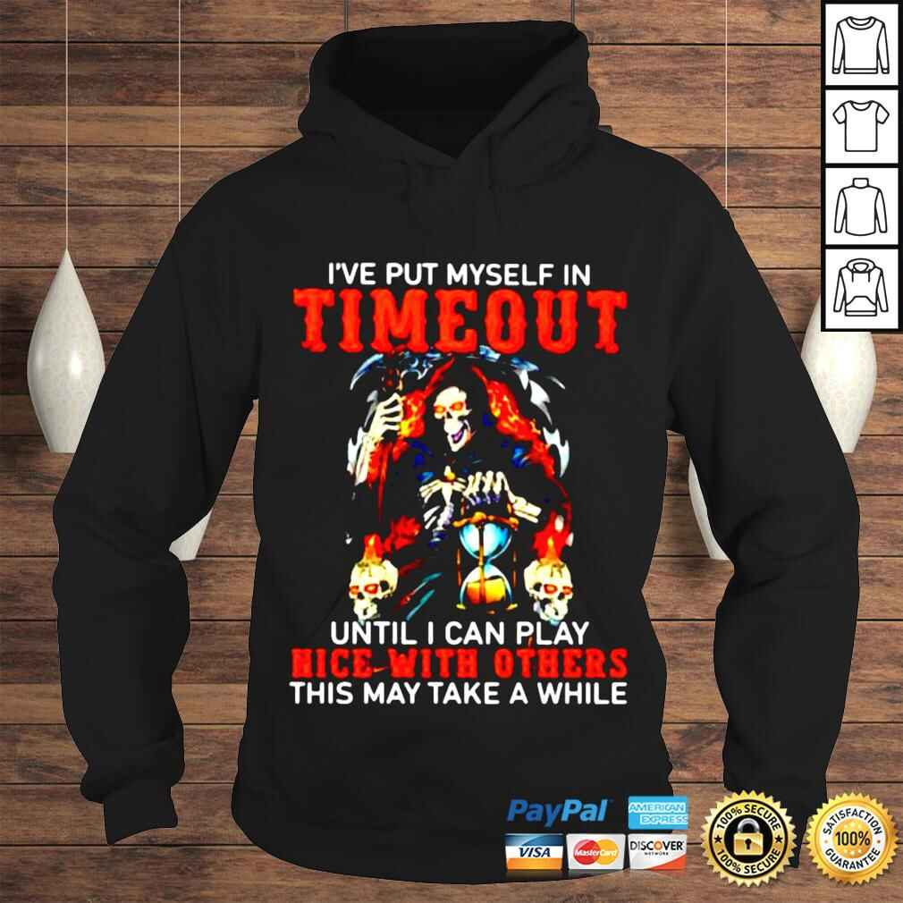 've put myself in timeout until I can play nice with others shirt Hoodie