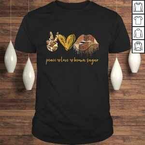 Peace love brown sugar Tshirt