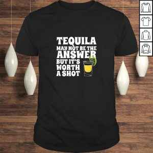 Tequila Shirts Tequila May Not Be The Answer Drinking TShirt