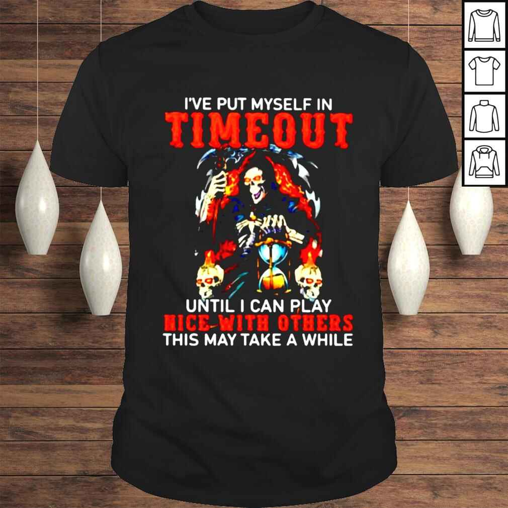 've put myself in timeout until I can play nice with others shirt